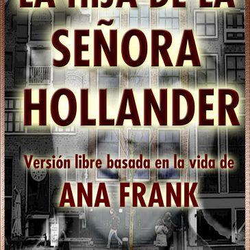 LA HIJA DE LA SEÑORA HOLLANDER (Versión libre basada en la vida de Ana Frank)